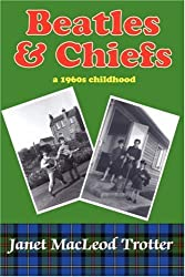 Beatles and Chiefs: A 1960's Childhood by Janet MacLeod Trotter (2006-08-09)