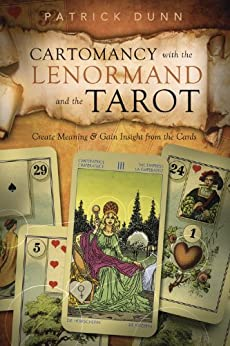 Cartomancy with the Lenormand and the Tarot: Create Meaning & Gain Insight from the Cards by [Dunn, Patrick]