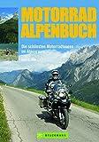Motorrad Alpenbuch: Die schönsten Motorradtouren im Alpenraum (Motorrad-Reiseführer) - Heinz E. Studt