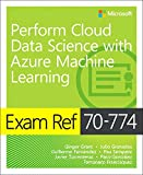 #10: Exam Ref 70-774 Perform Cloud Data Science with Azure Machine Learning
