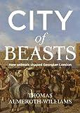 City of Beasts: How Animals Shaped Georgian London