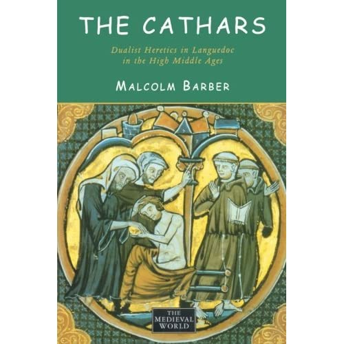The Cathars: Dualist Heretics in Languedoc in the High Middle Ages (The Medieval World) by Malcolm Barber (2000-08-27)
