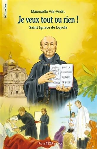 Je veux tout ou rien ! : Saint Ignace de Loyola