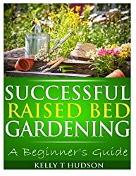 Successful Raised Bed Gardening: A Beginner?s Guide by Kelly T Hudson (2013-12-18)