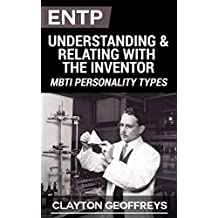 ENTP: Understanding & Relating with the Inventor (MBTI Personality Types) (English Edition)