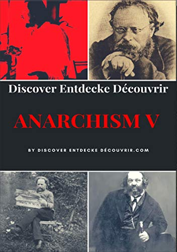 Discover Entdecke Decouvrir Anarchism V: Anarchism is a socio-economic and political theory, but not an ideology (German Edition) by [Duthel, Heinz]