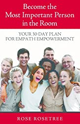 Become The Most Important Person In The Room: Your 30-Day Plan For Empath Empowerment (An Empath Empowerment® Book) (Series Book 1) (English Edition)