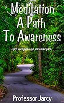Meditation: A Path to Awareness: A Five Week Plan to Get You on The Path (Meditation for Beginners, Part 1 of the meditation series, meditation techniques, ... history and visualize) (English Edition) par [Jarcy, Professor, j.j. jarrett]