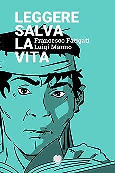 Leggere salva la vita (fumetto) (gratis-gratuito-free) di [Manno, Luigi, Francesco Fatigati]