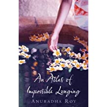 By Anuradha Roy An Atlas of Impossible Longing (UK First Edition) [Hardcover]