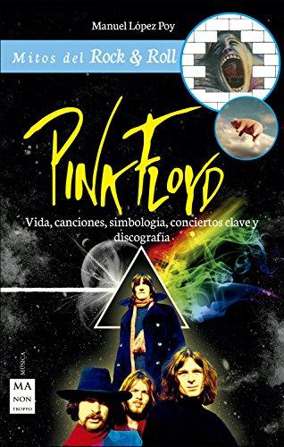 Pink Floyd: Vida, canciones, simbología, conciertos clave y discografía (Mitos del Rock & Roll) por Manuel López Poy