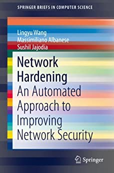 Network Hardening: An Automated Approach to Improving Network Security (SpringerBriefs in Computer Science) von [Wang, Lingyu, Albanese, Massimiliano, Jajodia, Sushil]