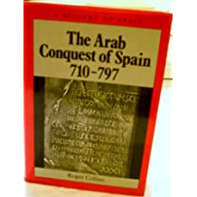 The Arab Conquest of Spain 710-797 (History of Spain)