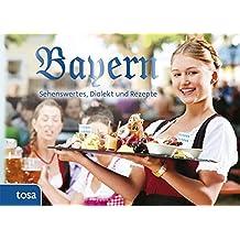 Bayern: Sehenswertes, Dialekt und Rezepte