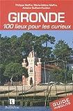 Gironde : 100 lieux pour les curieux