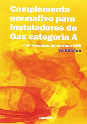 COMPLEMENTO NORMATIVO PARA INSTALADORES DE GAS CATEGORÍA A. Con resumen norma UNE. 3ª ed por José Cano Pina