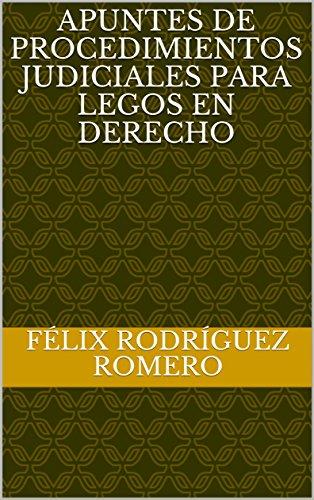 APUNTES DE PROCEDIMIENTOS JUDICIALES PARA LEGOS EN DERECHO
