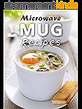 Microwave Mug Recipes: 50 Delicious, Quick and Easy Mug Meals (Recipe Top 50's Book 88) (English Edition)