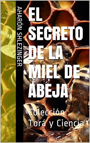 El Secreto de la Miel de Abeja: Colección Torá y Ciencia por Aharón Shlezinger
