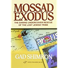 Mossad Exodus: The Daring Undercover Rescue of the Lost Jewish Tribe: Daring Undervocver Rescue of the Lost Tribe