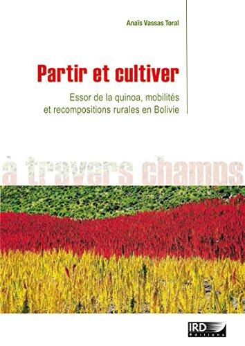 Partir et cultiver: Essor de la quinoa, mobilités et recompositions rurales en Bolivie (À travers champs) par Anaïs Vassas Toral