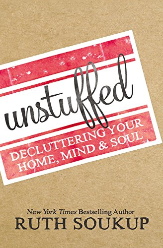 Unstuffed: Decluttering Your Home, Mind, and   Soul por Ruth Soukup