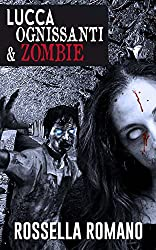Lucca Ognissanti & Zombie: Racconto Horror (90 pagine)