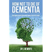 How not to die of dementia: cure brain fog with this memory formula tested by science (English Edition)
