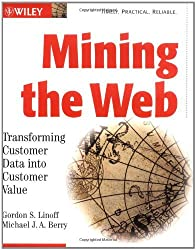 Mining the Web: Transforming Customer Data into Customer Value by Gordon S. Linoff (2002-02-15)