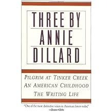 Three by Annie Dillard: The Writing Life, An American Childhood, Pilgrim at Tinker Creek by Annie Dillard (1990-11-21)