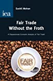 Fair Trade without the Froth: A Dispassionate Economic Analysis of 'Fair Trade' (Hobart Paper)