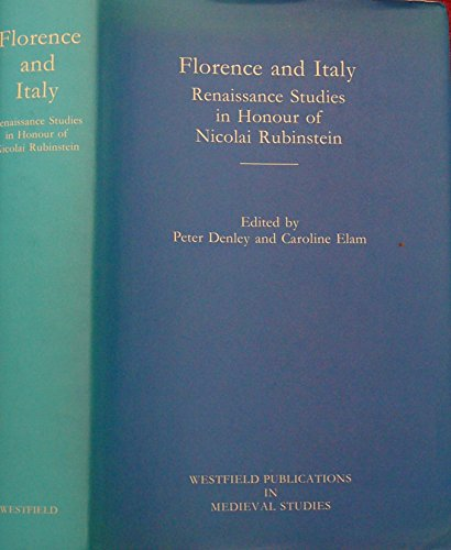 florence-and-italy-renaissance-studies-in-honour-of-nicolai-rubinstein-westfield-publications-in-med