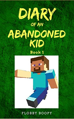 Diary of an Abandoned Kid Book 1: A New Beginning: (Unofficial Minecraft Fanfic) (English Edition)