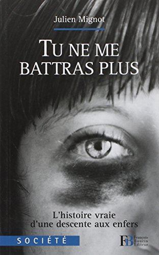 Tu ne me battras plus : L'histoire vraie d'une descente aux enfers par Julien Mignot