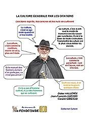 La culture générale par les citations: Les bons esprits, les cancres et les nuls se cultivent (French Edition)