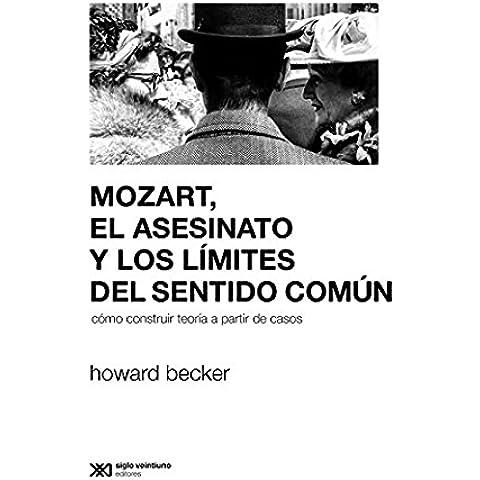 Mozart, el asesinato y los límites del sentido común: Cómo construir teoría a partir de casos (Sociología y política)