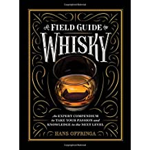 A Field Guide to Whiskey: An Expert Compendium to Take Your Passion and Knowledge to the Next Level