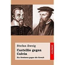 Castellio gegen Calvin: Ein Gewissen gegen die Gewalt