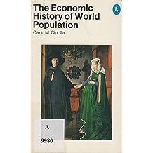 The Economic History of World Population (A pelican original) by Carlo M. Cipolla (Editor) ?€? Visit Amazon's Carlo M. Cipolla Page search results for this author Carlo M. Cipolla (Editor) (29-Jan-1970) Paperback