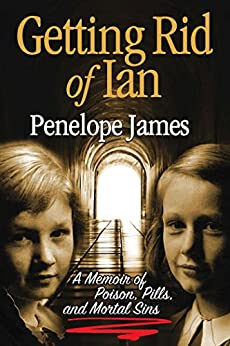 Getting Rid of Ian: A Memoir of Poison, Pills, And Mortal Sins by [James, Penelope]