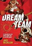 Dream Team: La intrahistoria del mejor equipo que ha existido jamás