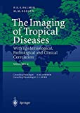 The Imaging of Tropical Diseases: With Epidemiological, Pathological and Clinical Correlation. Volume 2