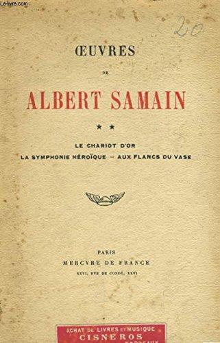 Oeuvres de Albert Samain (Tome II : Le chariot d'or, La symphonie héroïque, Aux flancs du vase)