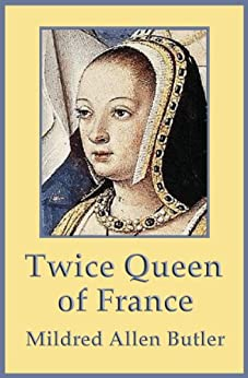 Twice Queen of France: Anne of Brittany (English Edition) par [Butler, Mildred Allen]