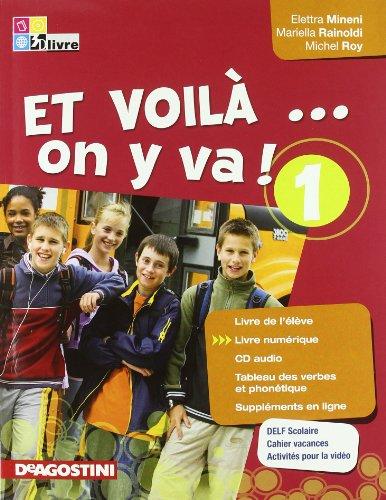Et voilà on y va! Livre de l'élève-Cahier d'activités-Tableau verbes. Per la Scuola media. Con CD Audio: ET VOILA' ON...1 EL+CAH+CD +LD