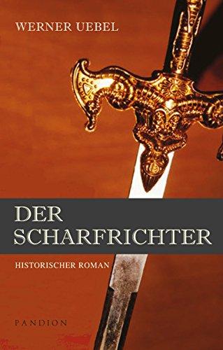 Der Scharfrichter: Historischer Roman