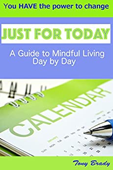 Just for Today: A Guide to Mindful Living Day by Day by [Brady, Tony]