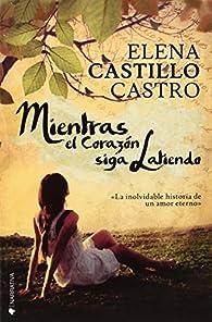 Mientras el corazón siga latiendo par Elena Castillo Castro