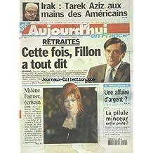 AUJOURD'HUI EN FRANCE [No 580] du 25/04/2003 - IRAK - TAREK AZIZ AUX MAINS DES AMERICAINS - LES RETRAITES - CETTE FOIS FILLON A TOUT DIT - MYLENE FARMER ECRIVAIN - LE GRAND-BORNAND - UNE AFFAIRE D'ARGENT