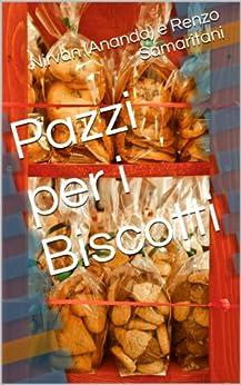 Pazzi per i Biscotti (i Libretti Vol. 3) di [Samaritani, Renzo, RamAnanda, CoscienzaSpirituale.tk, AssociazioneCulturale]
